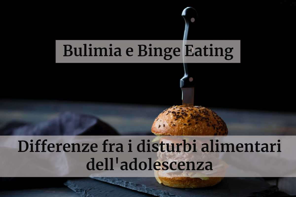 Differenze tra Binge eating e Bulimia fra i disturbi alimentari dell'adolescenza